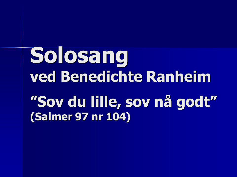 "Solosang ved Benedichte Ranheim ""Sov du lille, sov nå godt"" (Salmer 97 nr 104)"