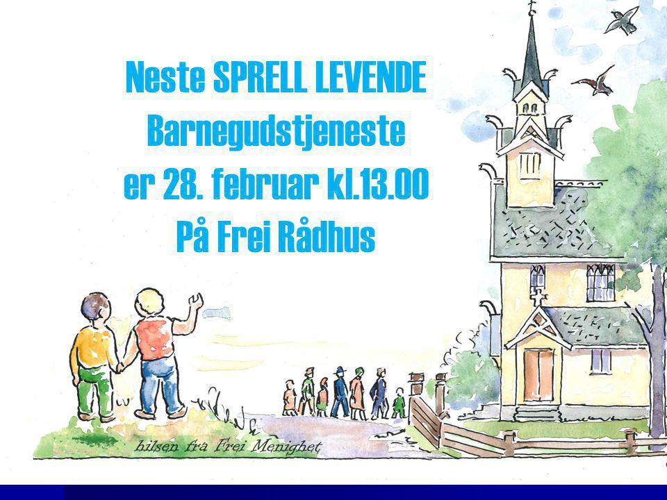 Neste SPRELL LEVENDE Barnegudstjeneste er 28. februar kl.13.00 På Frei Rådhus