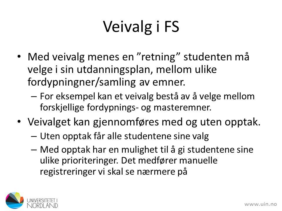 Veivalg i FS • Med veivalg menes en retning studenten må velge i sin utdanningsplan, mellom ulike fordypningner/samling av emner.
