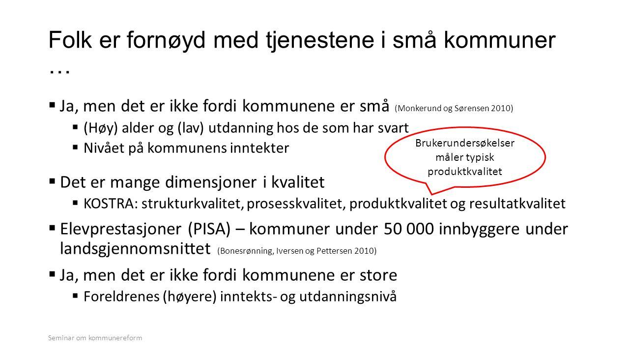 Folk er fornøyd med tjenestene i små kommuner …  Ja, men det er ikke fordi kommunene er små (Monkerund og Sørensen 2010)  (Høy) alder og (lav) utdan