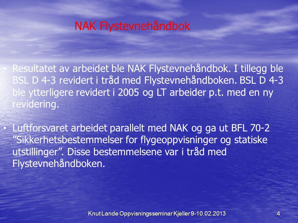 4 Knut Lande Oppvisningsseminar Kjeller 9-10.02.2013 • Resultatet av arbeidet ble NAK Flystevnehåndbok. I tillegg ble BSL D 4-3 revidert i tråd med Fl