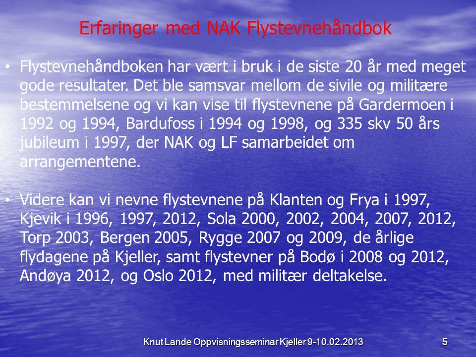 5 Knut Lande Oppvisningsseminar Kjeller 9-10.02.2013 • Flystevnehåndboken har vært i bruk i de siste 20 år med meget gode resultater. Det ble samsvar