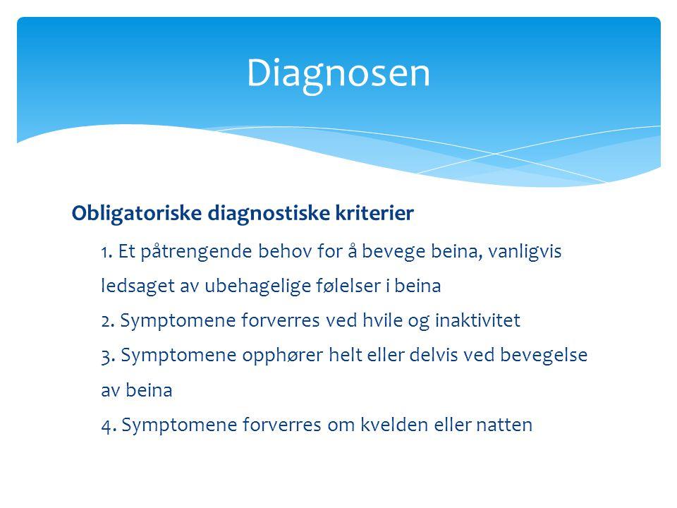 Kliniske trekk til støtte for diagnosen -Andre i familien har rastløse bein - God respons på behandling med dopaminerge preparater - Periodiske beinbevegelser under søvn eller i våken tilstand Andre trekk ved rastløse bein - Søvnproblemer - Normal funn ved nevrologisk undersøkelse