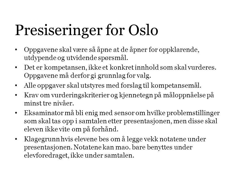 Presiseringer for Oslo • Oppgavene skal være så åpne at de åpner for oppklarende, utdypende og utvidende spørsmål. • Det er kompetansen, ikke et konkr