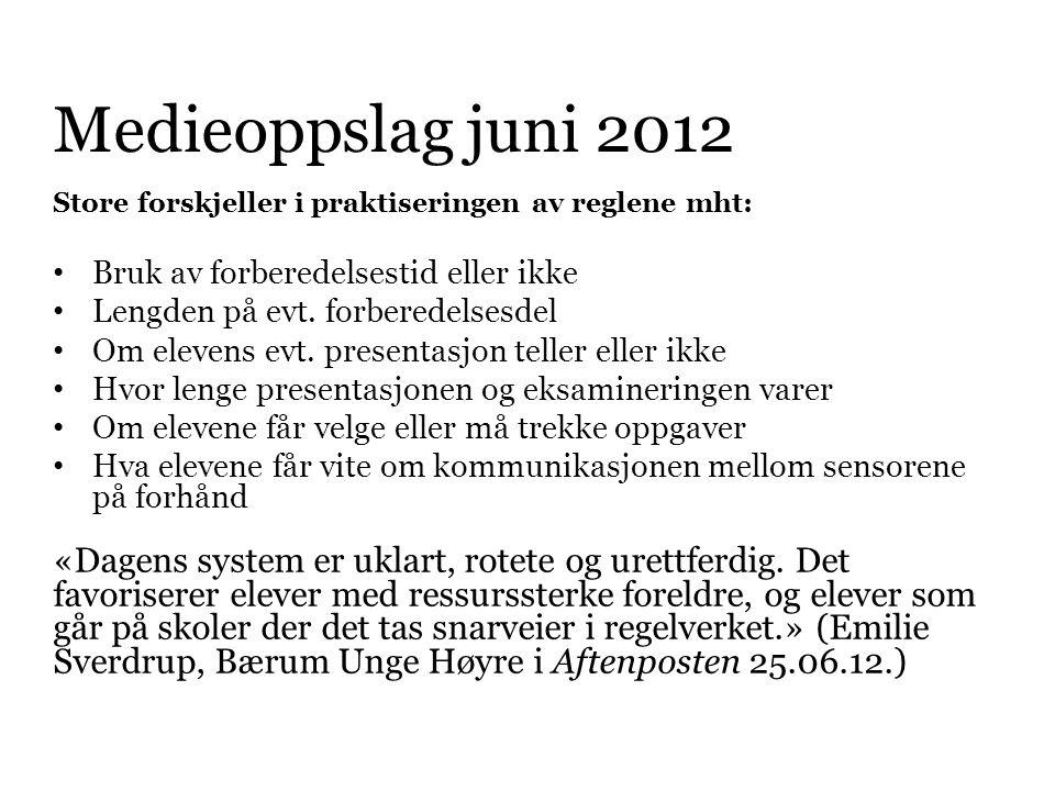 Medieoppslag juni 2012 Store forskjeller i praktiseringen av reglene mht: • Bruk av forberedelsestid eller ikke • Lengden på evt. forberedelsesdel • O