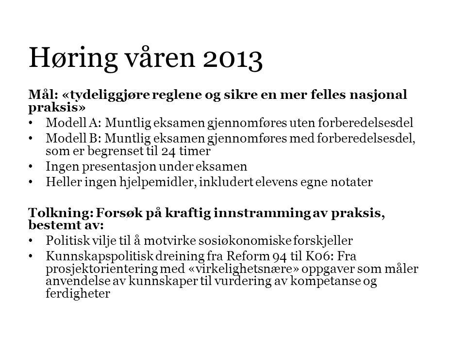 Høring våren 2013 Mål: «tydeliggjøre reglene og sikre en mer felles nasjonal praksis» • Modell A: Muntlig eksamen gjennomføres uten forberedelsesdel •