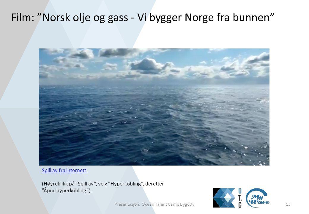 """Film: """"Norsk olje og gass - Vi bygger Norge fra bunnen"""" Presentasjon, Ocean Talent Camp Bygdøy13 Spill av fra internett Spill av fra internett (Høyrek"""