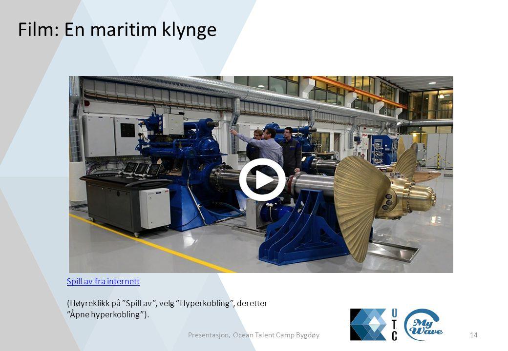 """Film: En maritim klynge Presentasjon, Ocean Talent Camp Bygdøy14 Spill av fra internett (Høyreklikk på """"Spill av"""", velg """"Hyperkobling"""", deretter """"Åpne"""