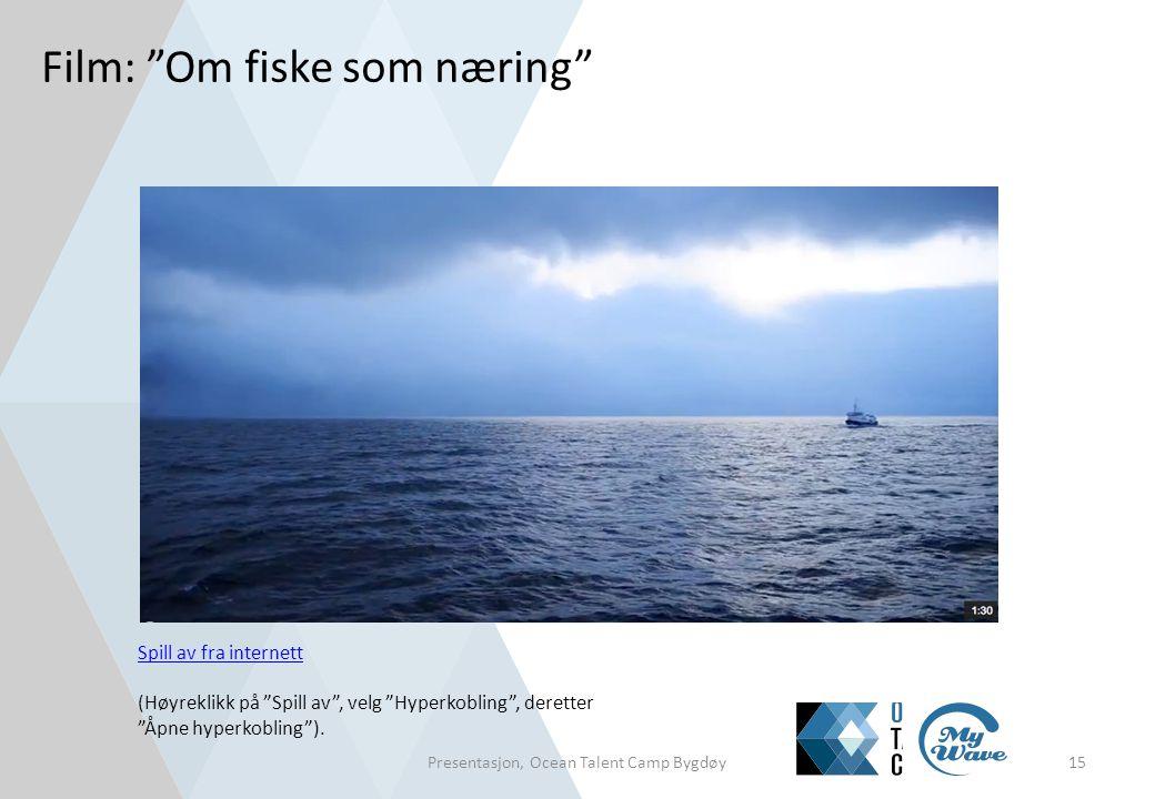 """Film: """"Om fiske som næring"""" Presentasjon, Ocean Talent Camp Bygdøy15 Spill av fra internett Spill av fra internett (Høyreklikk på """"Spill av"""", velg """"Hy"""