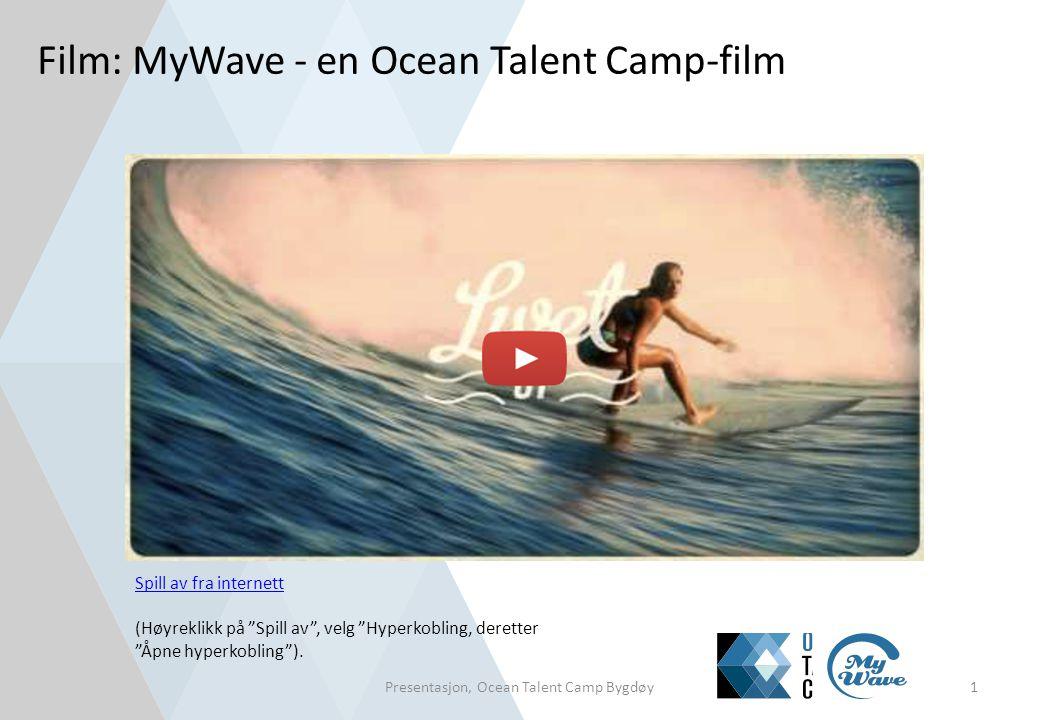 """Film: MyWave - en Ocean Talent Camp-film 1Presentasjon, Ocean Talent Camp Bygdøy Spill av fra internett (Høyreklikk på """"Spill av"""", velg """"Hyperkobling,"""