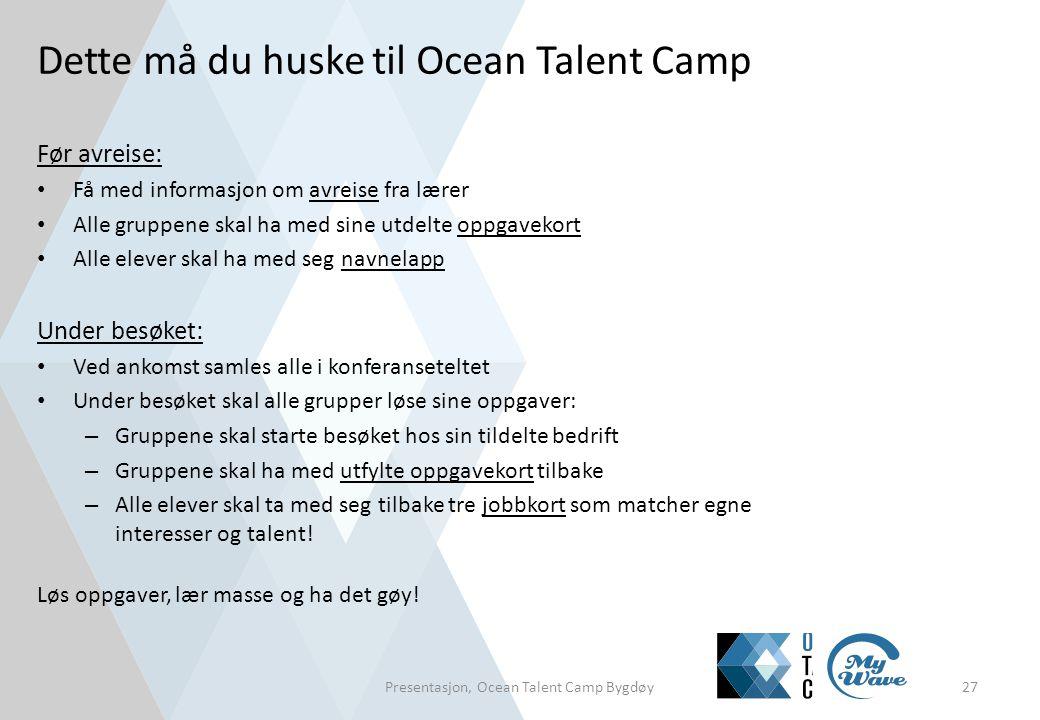 Dette må du huske til Ocean Talent Camp Før avreise: • Få med informasjon om avreise fra lærer • Alle gruppene skal ha med sine utdelte oppgavekort •