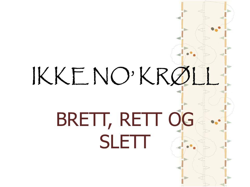 IKKE NO' KRØLL BRETT, RETT OG SLETT