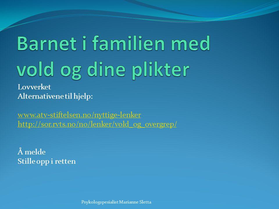 Lovverket Alternativene til hjelp: www.atv-stiftelsen.no/nyttige-lenker http://sor.rvts.no/no/lenker/vold_og_overgrep/ Å melde Stille opp i retten Psy