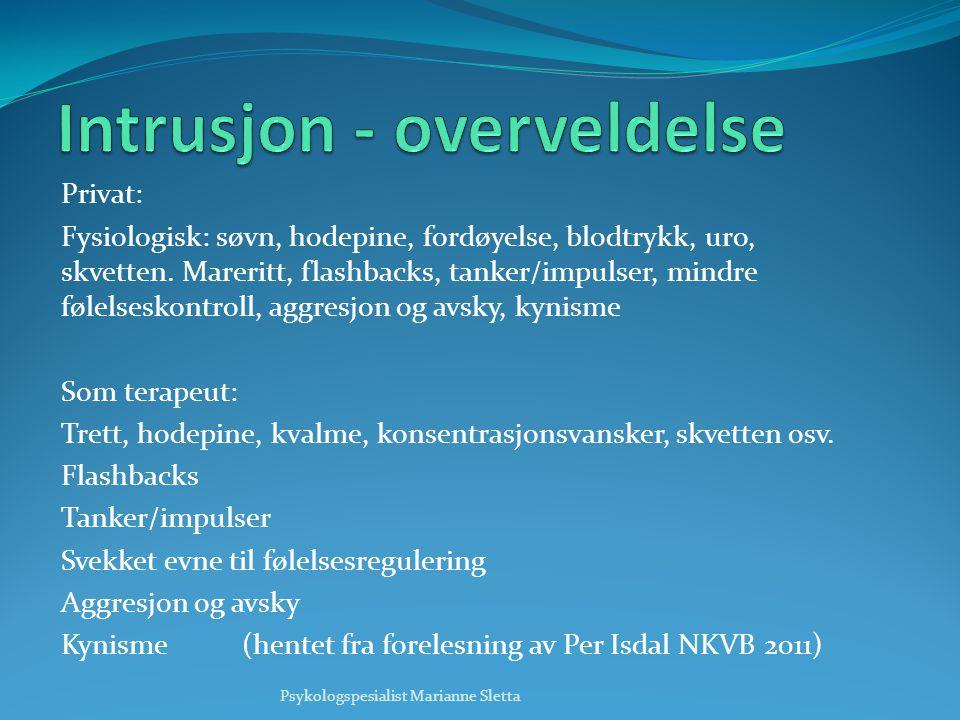 Privat: Fysiologisk: søvn, hodepine, fordøyelse, blodtrykk, uro, skvetten. Mareritt, flashbacks, tanker/impulser, mindre følelseskontroll, aggresjon o