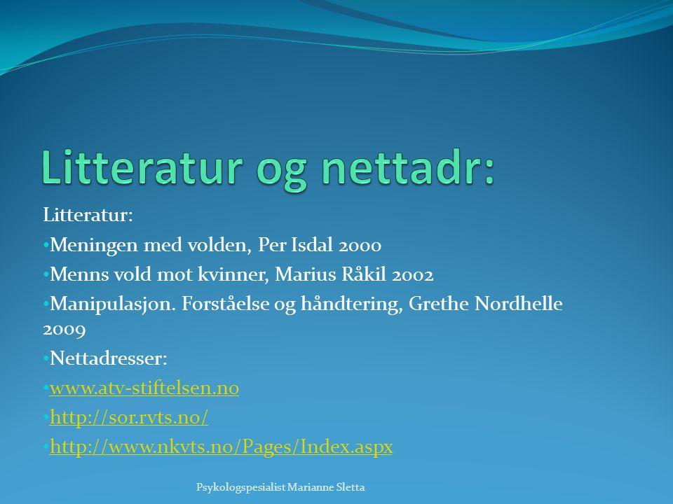 Litteratur: • Meningen med volden, Per Isdal 2000 • Menns vold mot kvinner, Marius Råkil 2002 • Manipulasjon. Forståelse og håndtering, Grethe Nordhel
