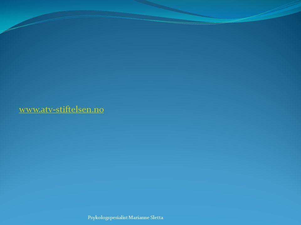 www.atv-stiftelsen.no Psykologspesialist Marianne Sletta