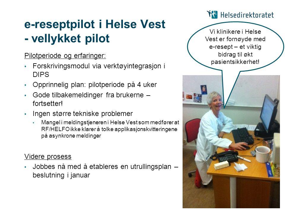 e-reseptpilot i Helse Vest - vellykket pilot Pilotperiode og erfaringer: • Forskrivingsmodul via verktøyintegrasjon i DIPS • Opprinnelig plan: pilotpe