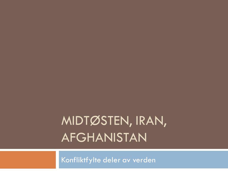 MIDTØSTEN, IRAN, AFGHANISTAN Konfliktfylte deler av verden