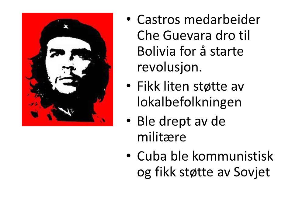 • Castros medarbeider Che Guevara dro til Bolivia for å starte revolusjon.