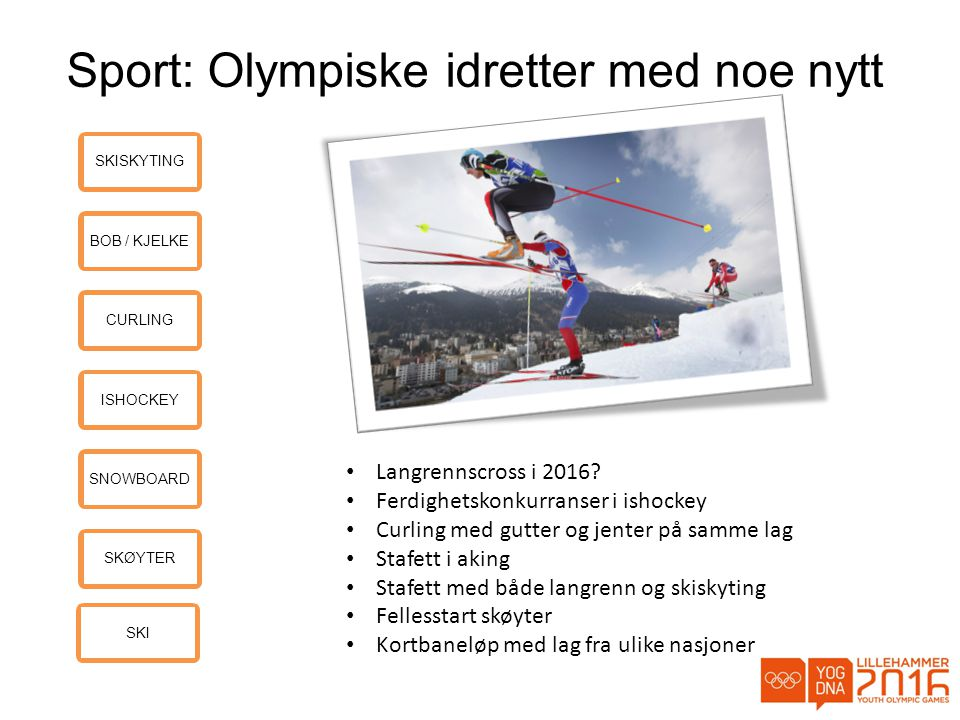 Sport: Olympiske idretter med noe nytt SKISKYTINGBOB / KJELKECURLINGISHOCKEYSNOWBOARDSKØYTERSKI • Langrennscross i 2016.
