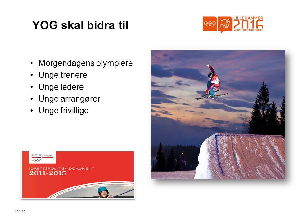 Side 29 YOG skal bidra til •Morgendagens olympiere •Unge trenere •Unge ledere •Unge arrangører •Unge frivillige