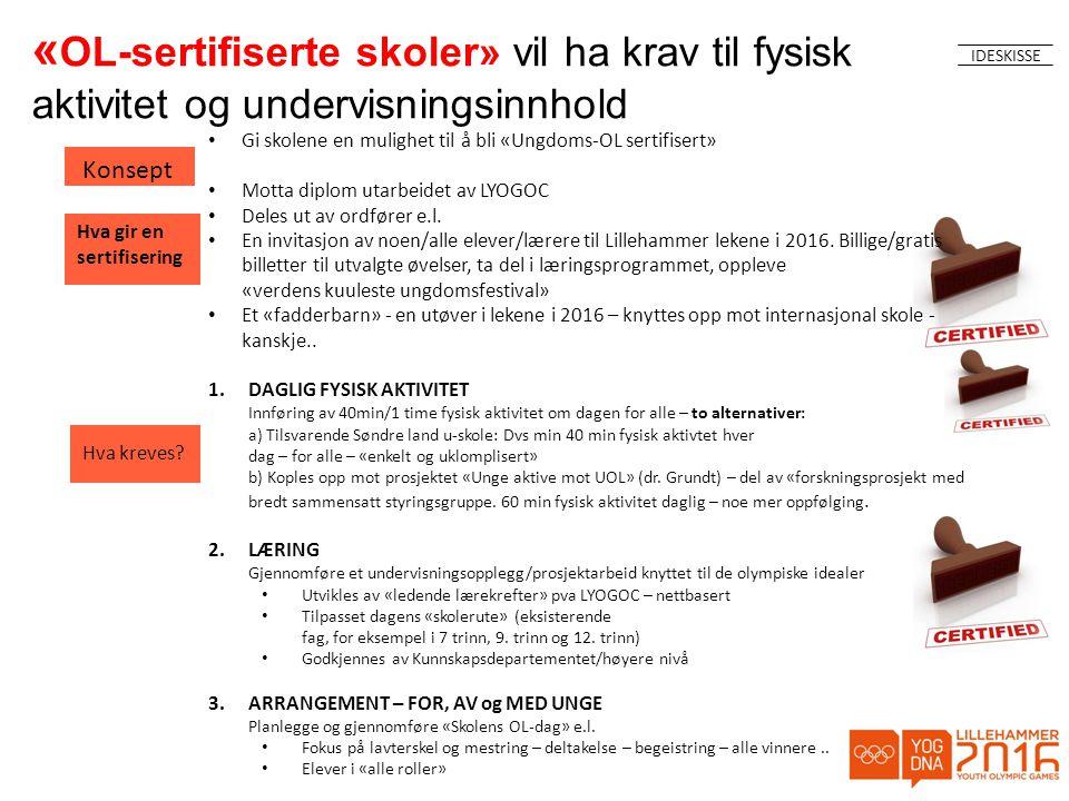 « OL-sertifiserte skoler» vil ha krav til fysisk aktivitet og undervisningsinnhold IDESKISSE • Gi skolene en mulighet til å bli «Ungdoms-OL sertifisert» • Motta diplom utarbeidet av LYOGOC • Deles ut av ordfører e.l.