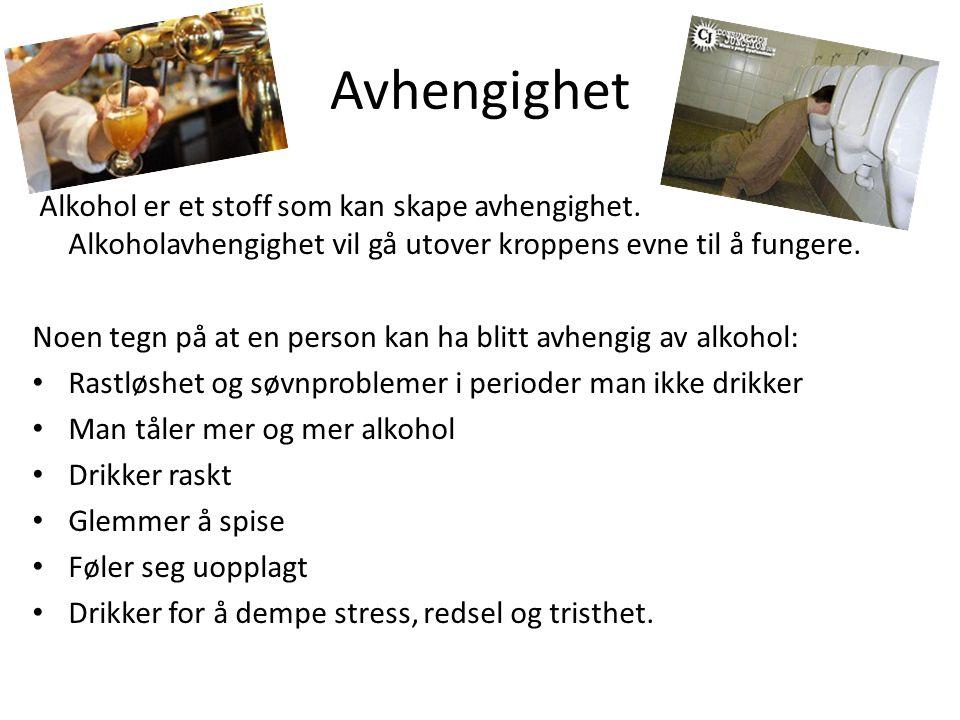 Avhengighet Alkohol er et stoff som kan skape avhengighet. Alkoholavhengighet vil gå utover kroppens evne til å fungere. Noen tegn på at en person kan