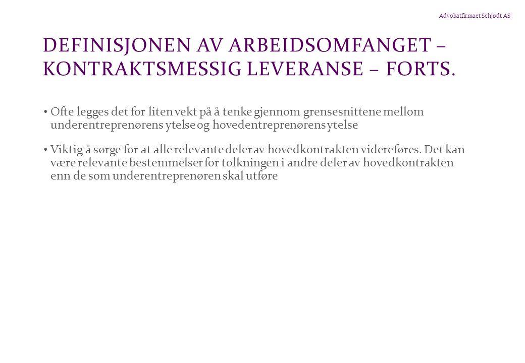 Advokatfirmaet Schjødt AS DEFINISJONEN AV ARBEIDSOMFANGET – KONTRAKTSMESSIG LEVERANSE – FORTS.