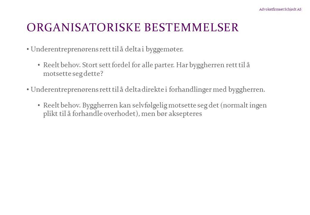Advokatfirmaet Schjødt AS ORGANISATORISKE BESTEMMELSER • Underentreprenørens rett til å delta i byggemøter.