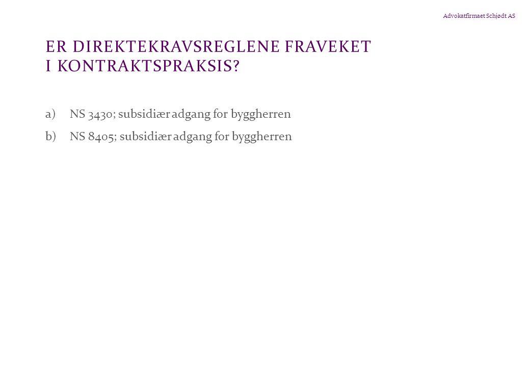 Advokatfirmaet Schjødt AS ER DIREKTEKRAVSREGLENE FRAVEKET I KONTRAKTSPRAKSIS.
