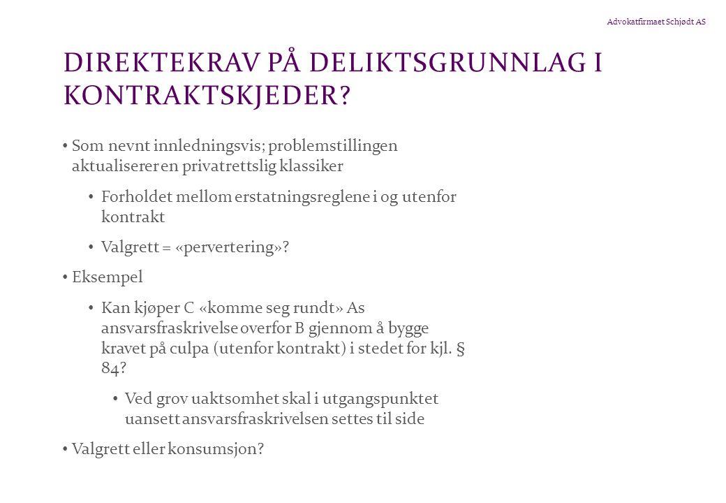 Advokatfirmaet Schjødt AS DIREKTEKRAV PÅ DELIKTSGRUNNLAG I KONTRAKTSKJEDER.