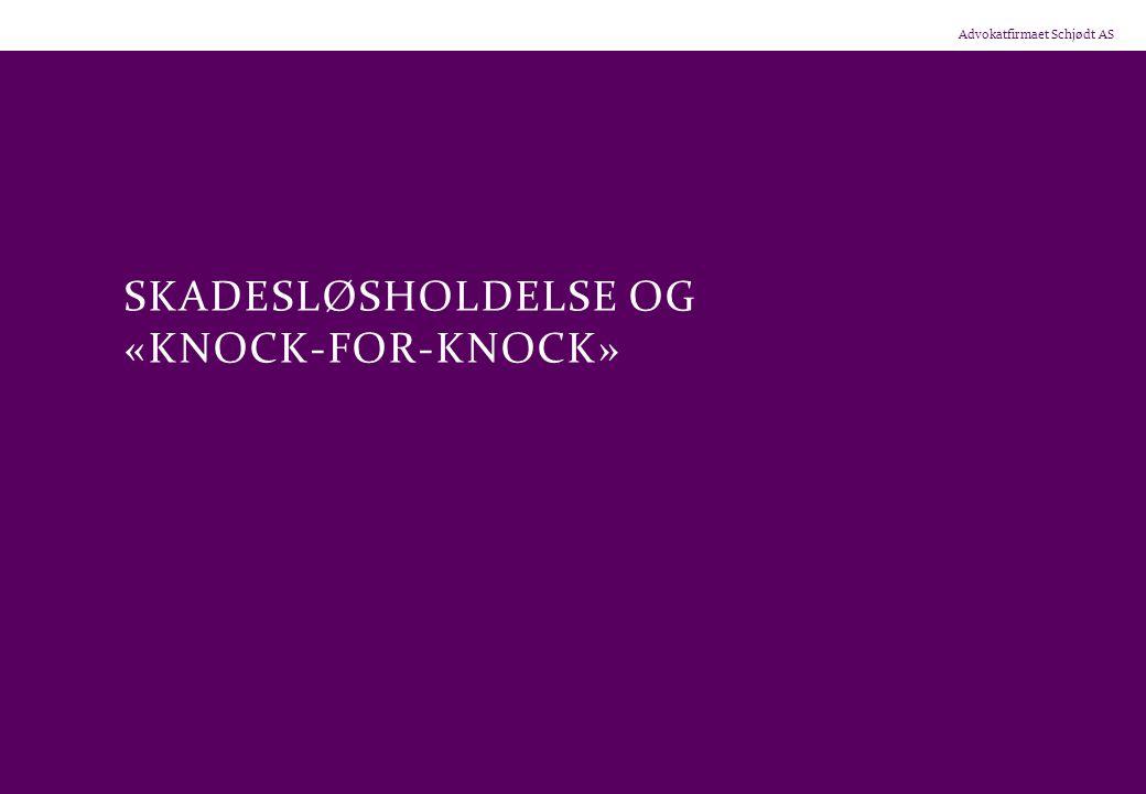 Advokatfirmaet Schjødt AS SKADESLØSHOLDELSE OG «KNOCK-FOR-KNOCK»