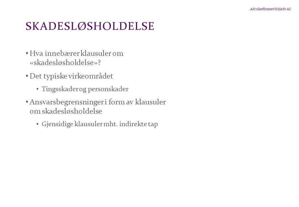 Advokatfirmaet Schjødt AS SKADESLØSHOLDELSE • Hva innebærer klausuler om «skadesløsholdelse».