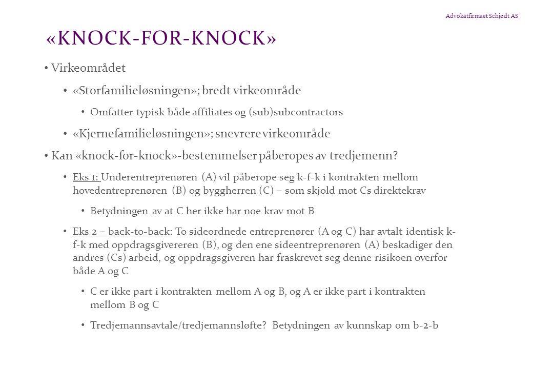 Advokatfirmaet Schjødt AS «KNOCK-FOR-KNOCK» • Virkeområdet • «Storfamilieløsningen»; bredt virkeområde • Omfatter typisk både affiliates og (sub)subcontractors • «Kjernefamilieløsningen»; snevrere virkeområde • Kan «knock-for-knock»-bestemmelser påberopes av tredjemenn.