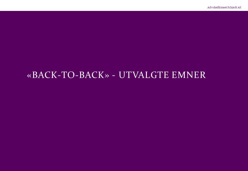 Advokatfirmaet Schjødt AS «BACK-TO-BACK» - UTVALGTE EMNER