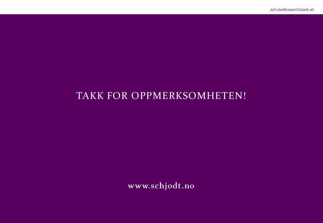Advokatfirmaet Schjødt AS TAKK FOR OPPMERKSOMHETEN! www.schjodt.no