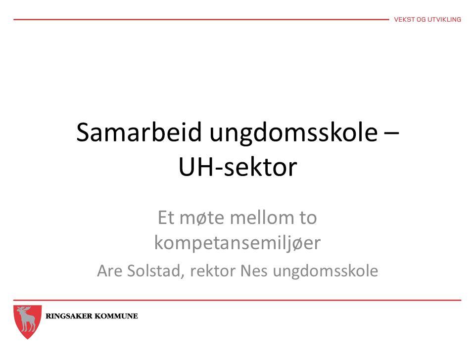 Samarbeid ungdomsskole – UH-sektor Et møte mellom to kompetansemiljøer Are Solstad, rektor Nes ungdomsskole