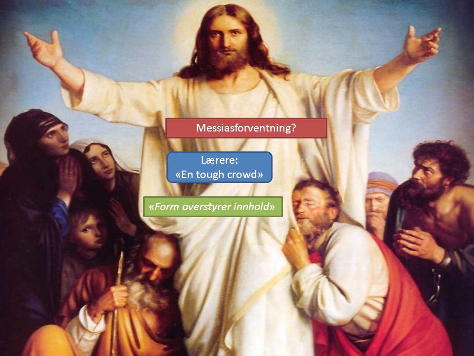 Messiasforventning? «Form overstyrer innhold» Lærere: «En tough crowd»