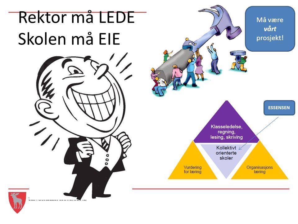 Rektor må LEDE Skolen må EIE ESSENSEN Må være vårt prosjekt!