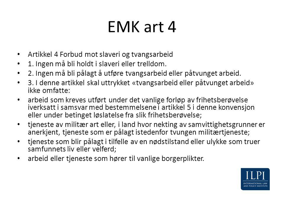 EMK art 4 • Artikkel 4 Forbud mot slaveri og tvangsarbeid • 1. Ingen må bli holdt i slaveri eller trelldom. • 2. Ingen må bli pålagt å utføre tvangsar