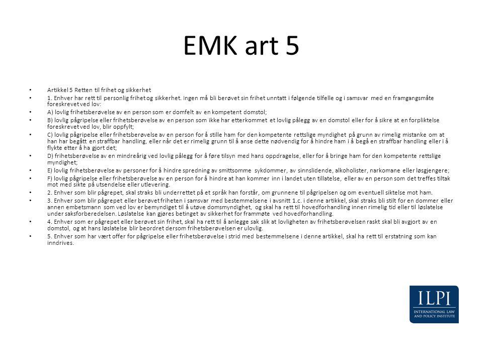 EMK art 5 • Artikkel 5 Retten til frihet og sikkerhet • 1. Enhver har rett til personlig frihet og sikkerhet. Ingen må bli berøvet sin frihet unntatt