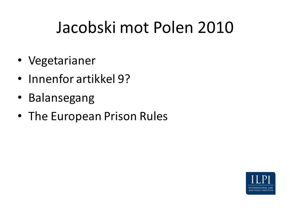 Jacobski mot Polen 2010 • Vegetarianer • Innenfor artikkel 9? • Balansegang • The European Prison Rules