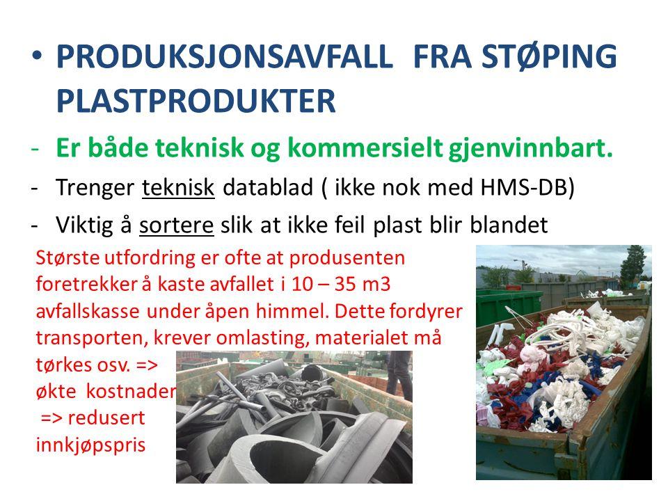 • PRODUKSJONSAVFALL FRA STØPING PLASTPRODUKTER -Er både teknisk og kommersielt gjenvinnbart. -Trenger teknisk datablad ( ikke nok med HMS-DB) -Viktig