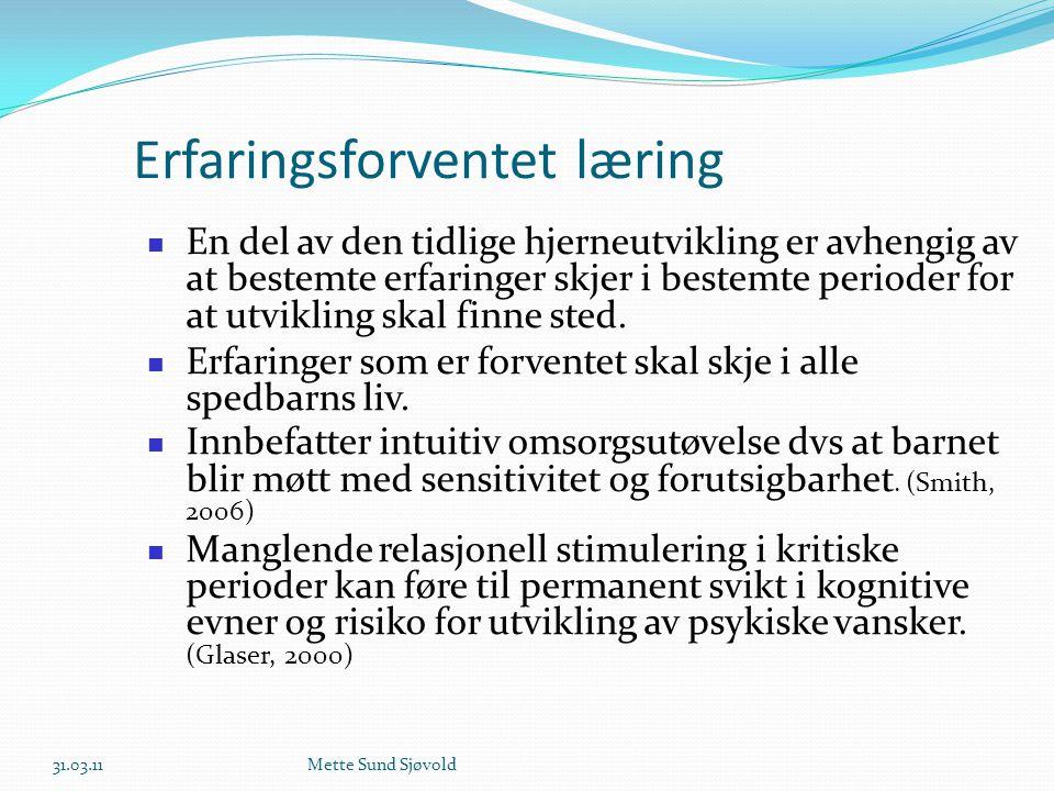 Erfaringsforventet læring  En del av den tidlige hjerneutvikling er avhengig av at bestemte erfaringer skjer i bestemte perioder for at utvikling ska