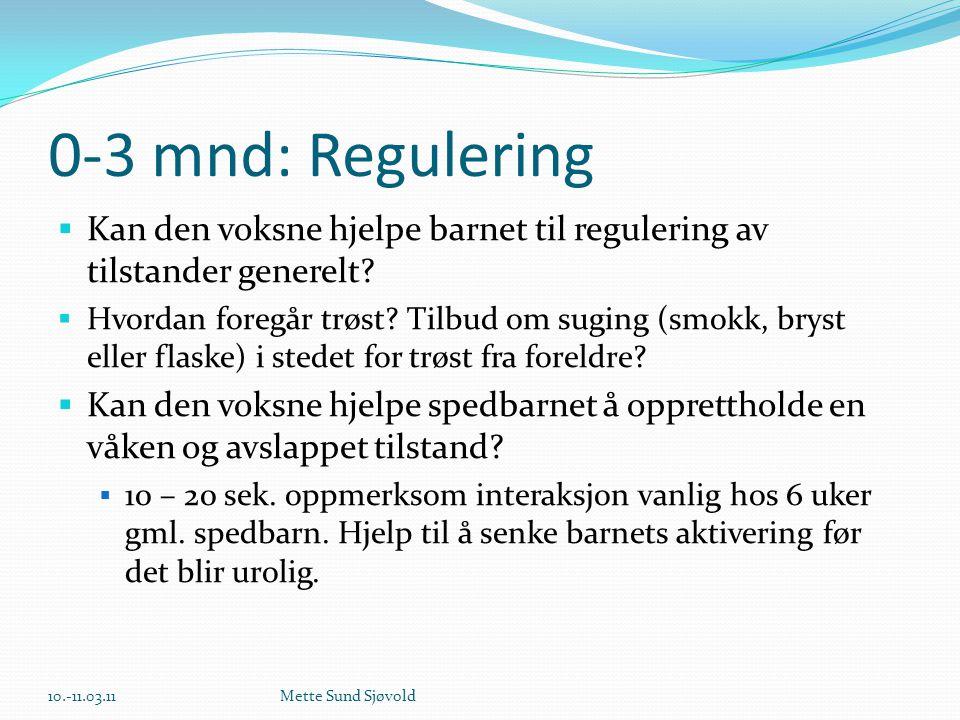 0-3 mnd: Regulering  Kan den voksne hjelpe barnet til regulering av tilstander generelt?  Hvordan foregår trøst? Tilbud om suging (smokk, bryst elle