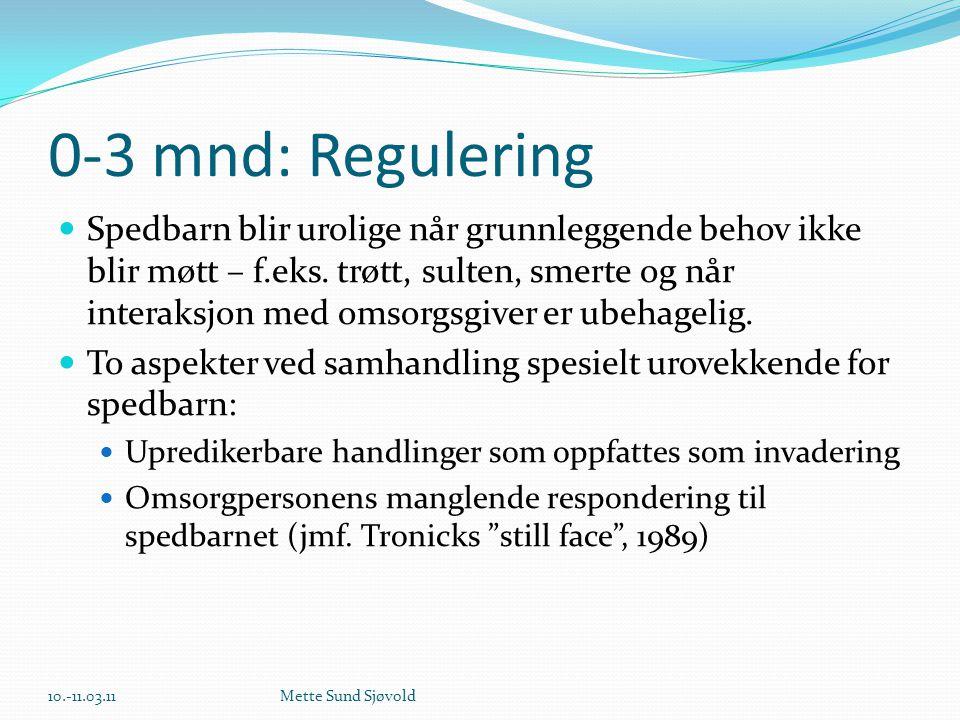 0-3 mnd: Regulering  Spedbarn blir urolige når grunnleggende behov ikke blir møtt – f.eks. trøtt, sulten, smerte og når interaksjon med omsorgsgiver
