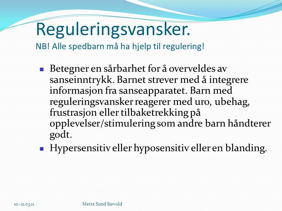 Reguleringsvansker. NB! Alle spedbarn må ha hjelp til regulering!  Betegner en sårbarhet for å overveldes av sanseinntrykk. Barnet strever med å inte