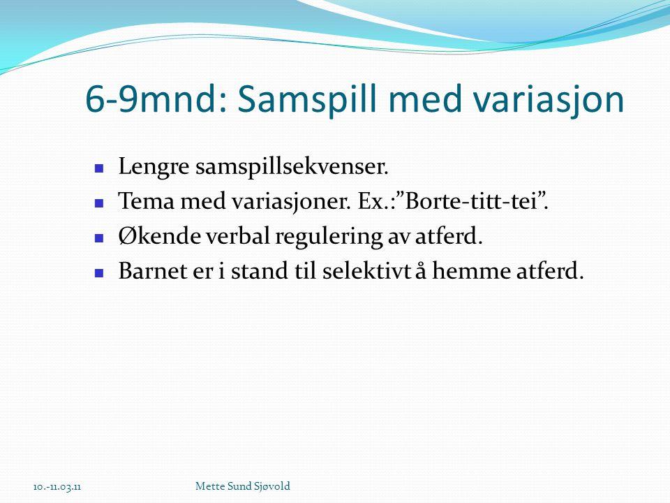 """6-9mnd: Samspill med variasjon  Lengre samspillsekvenser.  Tema med variasjoner. Ex.:""""Borte-titt-tei"""".  Økende verbal regulering av atferd.  Barne"""