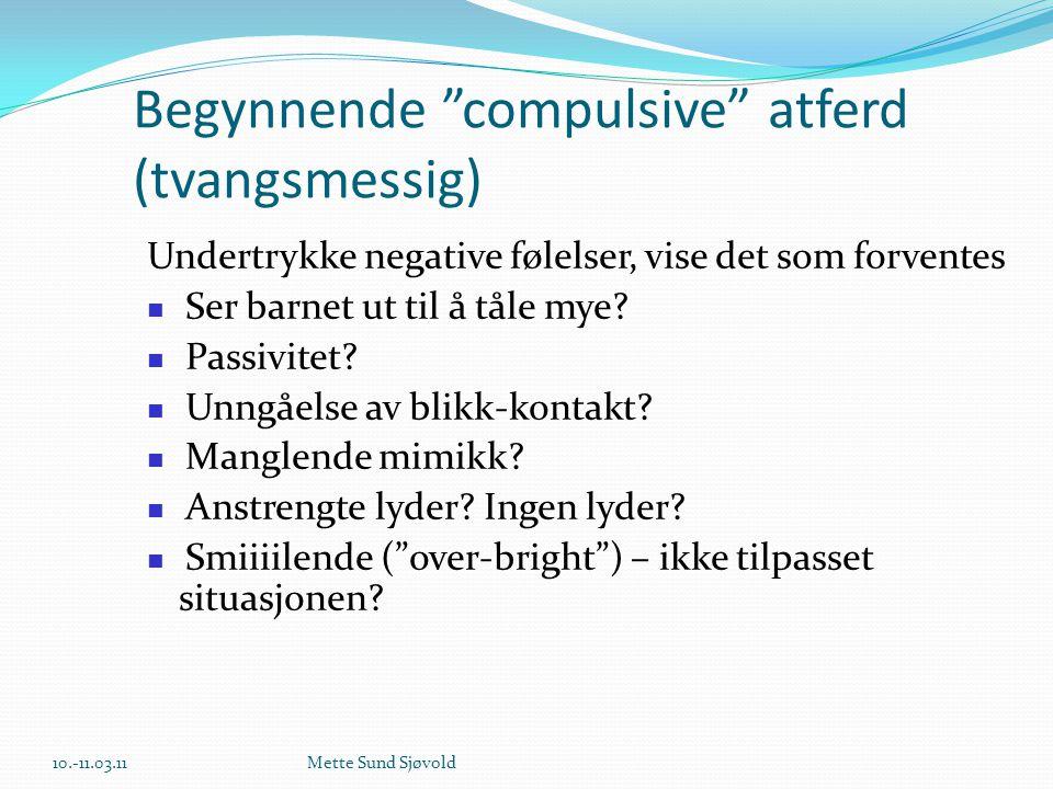 """Begynnende """"compulsive"""" atferd (tvangsmessig) Undertrykke negative følelser, vise det som forventes  Ser barnet ut til å tåle mye?  Passivitet?  Un"""