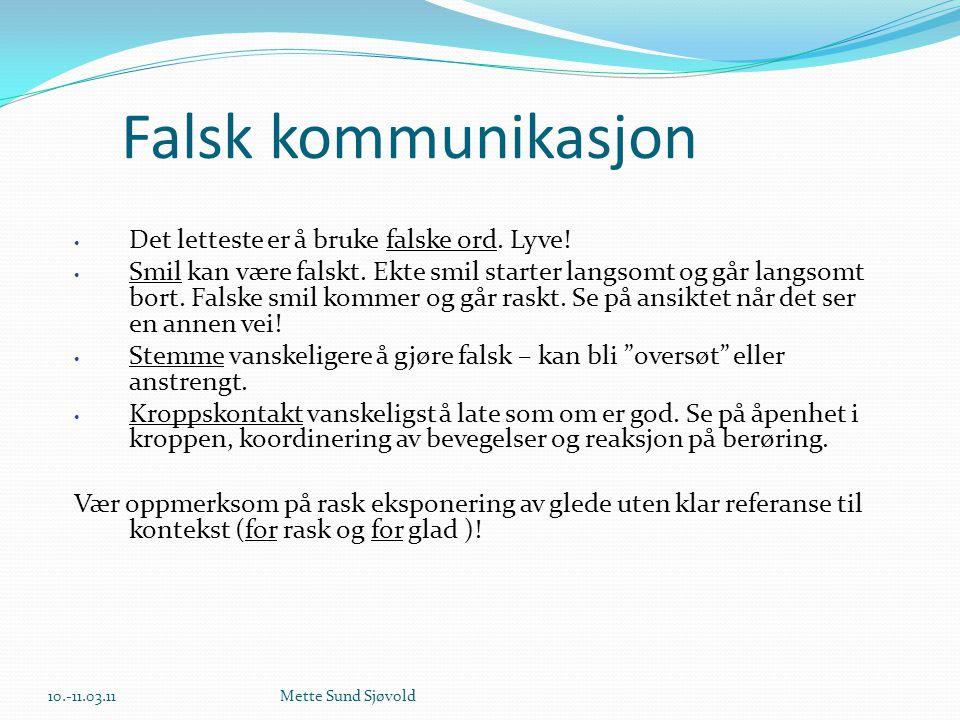 Falsk kommunikasjon • Det letteste er å bruke falske ord. Lyve! • Smil kan være falskt. Ekte smil starter langsomt og går langsomt bort. Falske smil k
